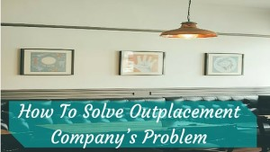 How To Solve Outplacement Company's Problem
